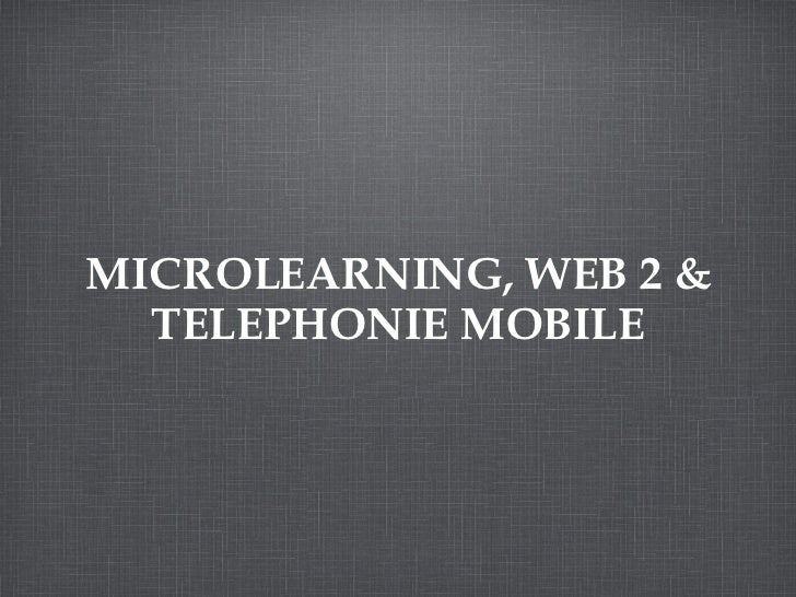 MICROLEARNING, WEB 2 & TELEPHONIE MOBILE