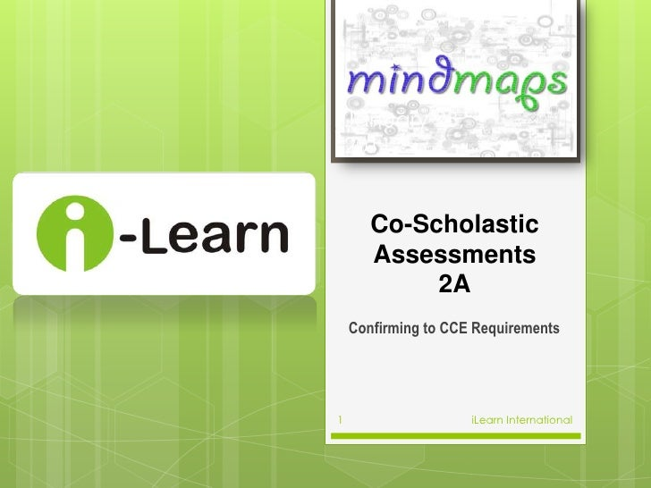 Co-Scholastic Assessments2A<br />Confirming to CCE Requirements<br />23 January 2011<br />iLearn International<br />1<br />