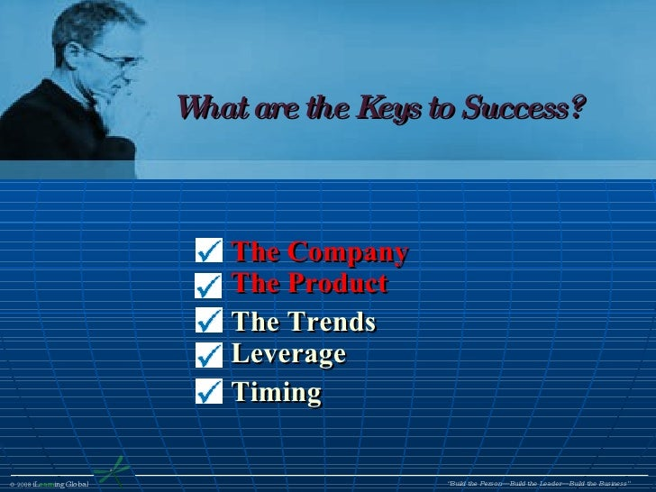What are the Keys to Success? The Company The Product The Trends Leverage Timing