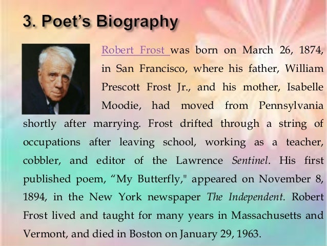 a look into life and works of robert frost Robert frost believed that poetry was the only way mankind had of saying one thing in terms of another, aimed at insight and wisdom.