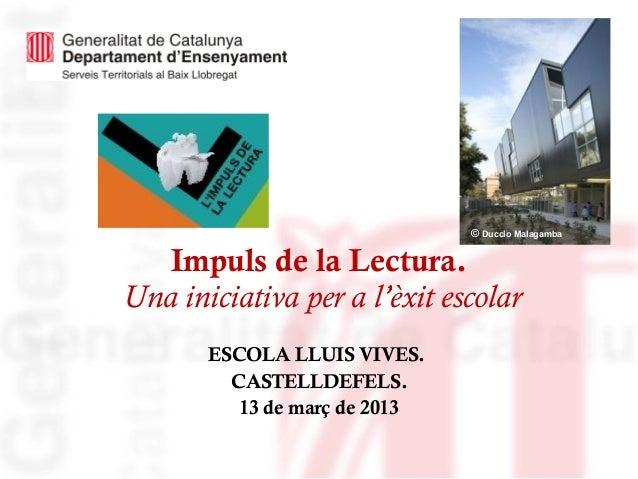 © Duccio Malagamba   Impuls de la Lectura.Una iniciativa per a l'èxit escolar       ESCOLA LLUIS VIVES.         CASTELLDEF...
