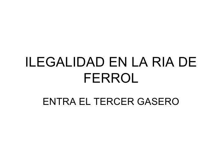 ILEGALIDAD EN LA RIA DE FERROL ENTRA EL TERCER GASERO