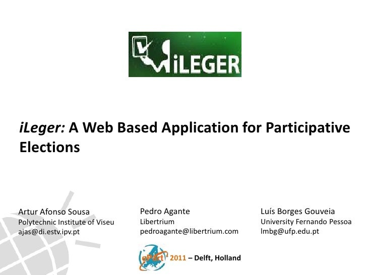iLeger: A Web Based Application for Participative<br />Elections<br />Pedro Agante<br />Libertrium<br />pedroagante@libert...