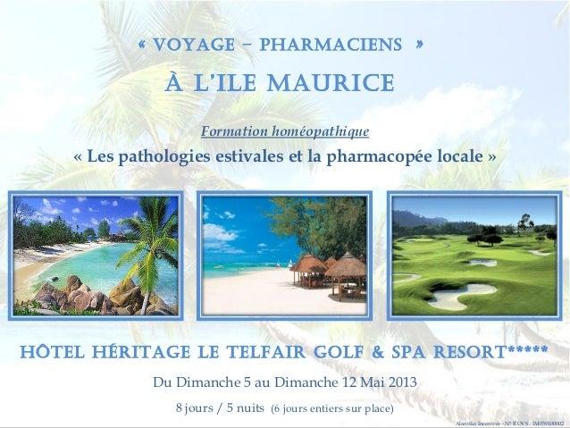 «VOYAGE – PHARMACIENS »               À L'ILE MAURICE                      Formation homéopathique    «Les pathologies ...