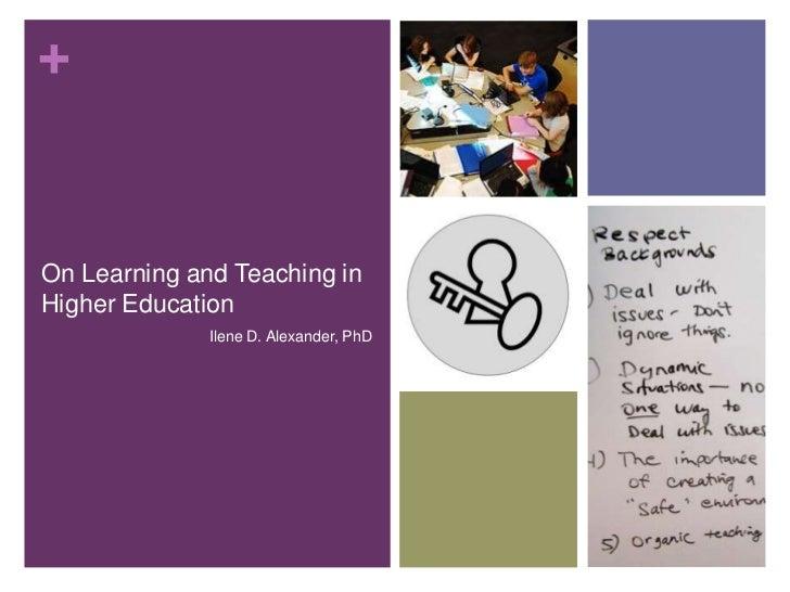 +On Learning and Teaching inHigher Education              Ilene D. Alexander, PhD