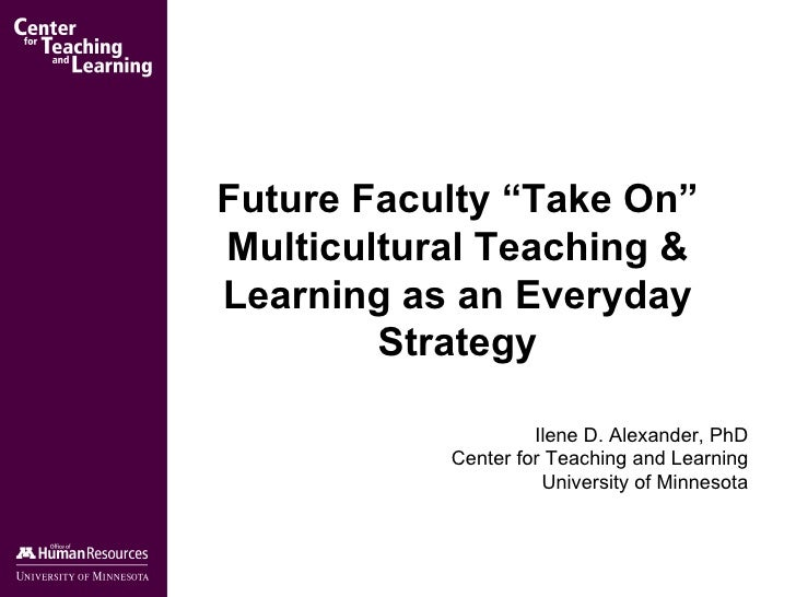 """Future Faculty """"Take On"""" Multicultural Teaching & Learning as an Everyday Strategy Ilene D. Alexander, PhD Center for Teac..."""