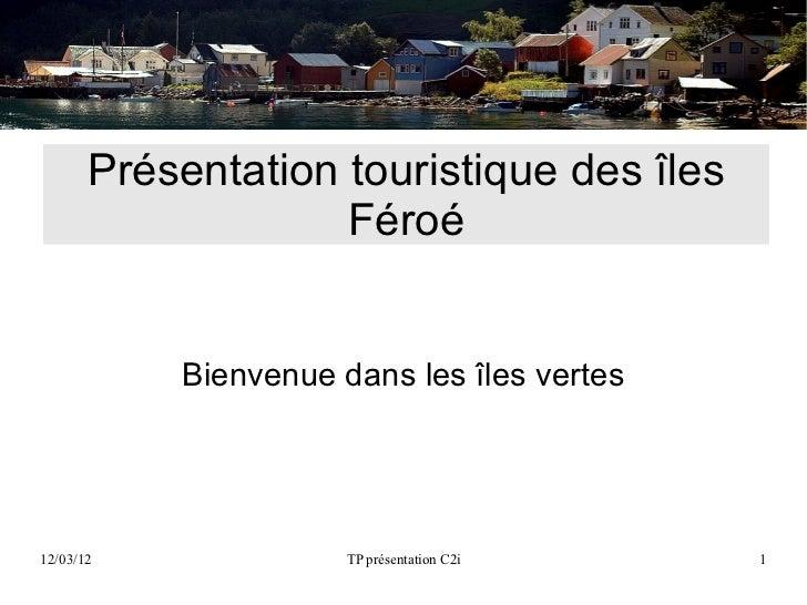 Présentation touristique des îles                    Féroé           Bienvenue dans les îles vertes12/03/12              T...