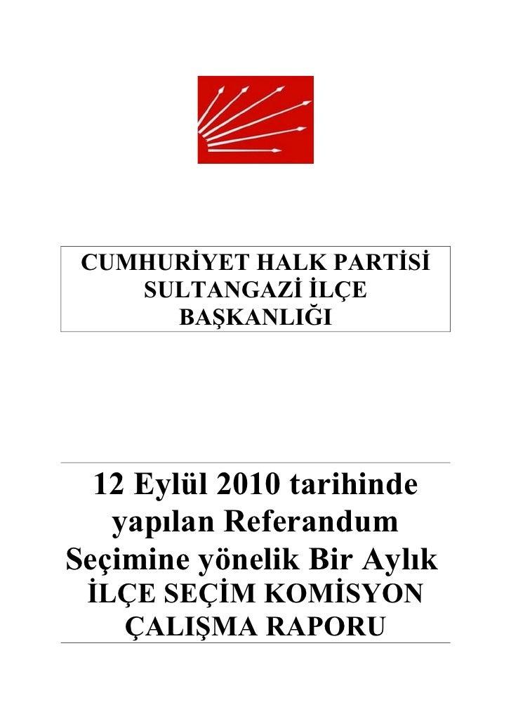 CUMHURİYET HALK PARTİSİ     SULTANGAZİ İLÇE       BAŞKANLIĞI       12 Eylül 2010 tarihinde    yapılan Referandum Seçimine ...