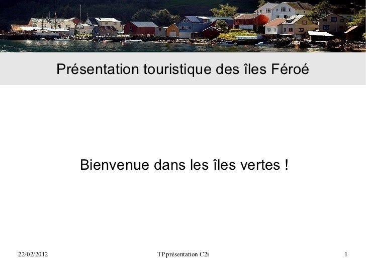 Présentation touristique des îles Féroé                Bienvenue dans les îles vertes !22/02/2012                  TP prés...