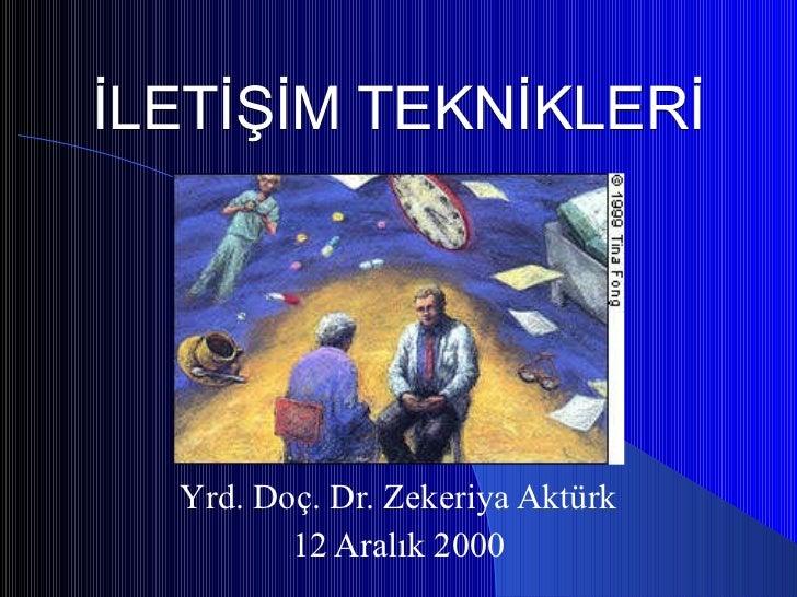 İLETİŞİM TEKNİKLERİ Yrd. Doç. Dr. Zekeriya Aktürk 12 Aralık 2000