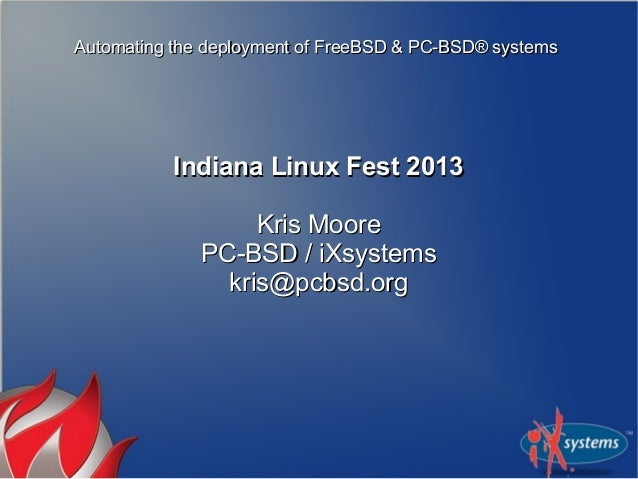 Automating the deployment of FreeBSD & PC-BSD® systemsAutomating the deployment of FreeBSD & PC-BSD® systems Indiana Linux...
