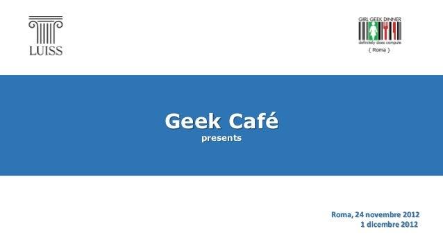 Geek CafépresentsRoma, 24 novembre 20121 dicembre 2012