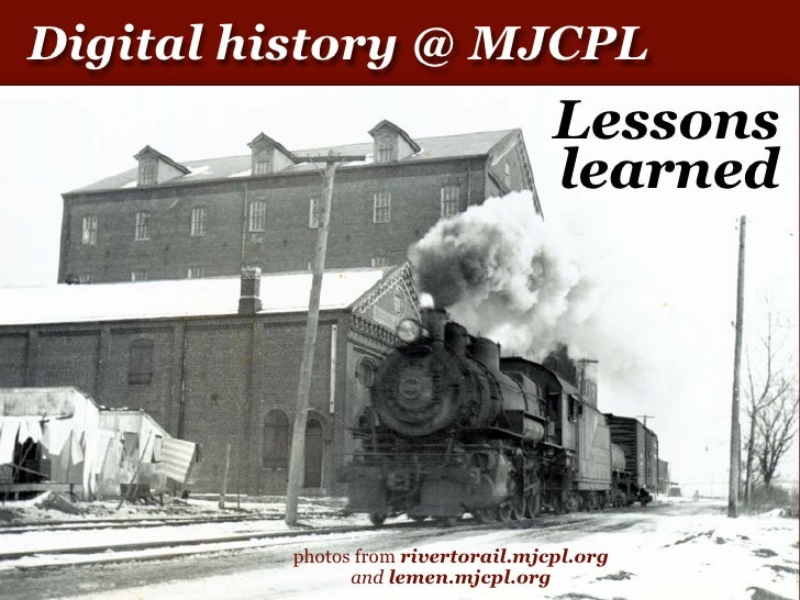 Digital history @ MJCPL                                     Lessons                                     learned           ...