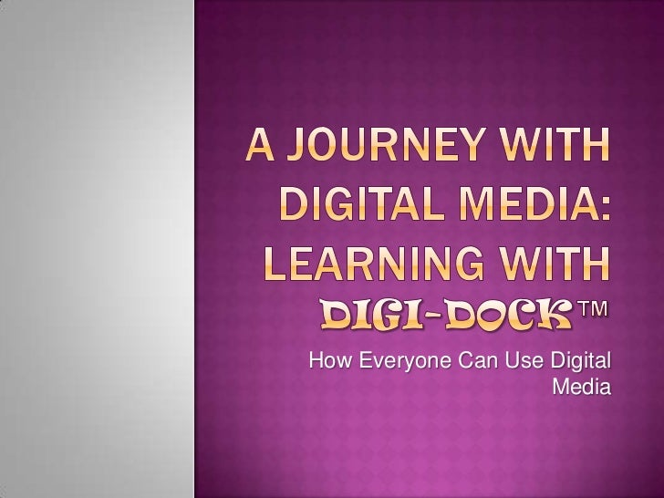 A Journey with Digital Media :Learning with Digi-Dock(TM)
