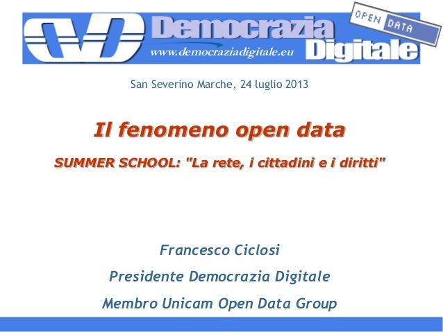 """www.democraziadigitale.eu Il fenomeno open data SUMMER SCHOOL: """"La rete, i cittadini e i diritti"""" Francesco Ciclosi Presid..."""