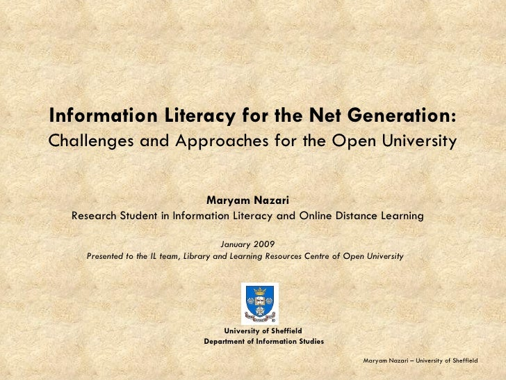 Information Literacy for the Net Generation: Challenges and Approaches for the Open University Maryam Nazari Research Stud...