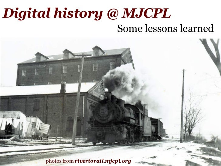 Digital history @ MJCPL Some lessons learned photos from  rivertorail.mjcpl.org