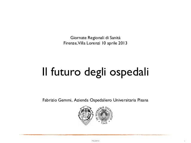 FG 2013 1Il futuro degli ospedaliFabrizio Gemmi, Azienda Ospedaliero Universitaria PisanaGiornate Regionali di SanitàFiren...