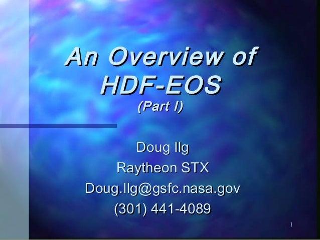 An Overview of HDF-EOS (Part I)  Doug Ilg Raytheon STX Doug.Ilg@gsfc.nasa.gov (301) 441-4089 1