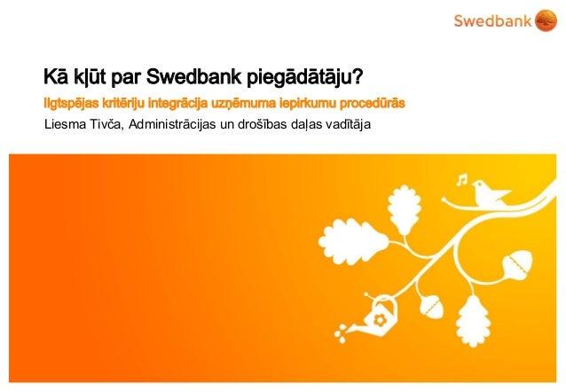 Kā kļūt par Swedbank piegādātāju? Ilgtspējas kritēriju integrācija uzņēmuma iepirkumu procedūrās