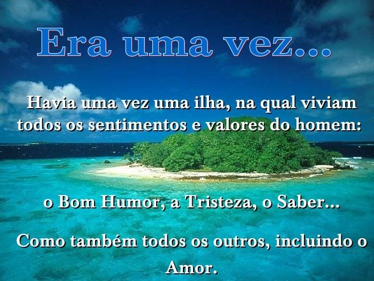 Havia uma vez uma ilha, na qual viviamtodos os sentimentos e valores do homem:                               www.tonterias...