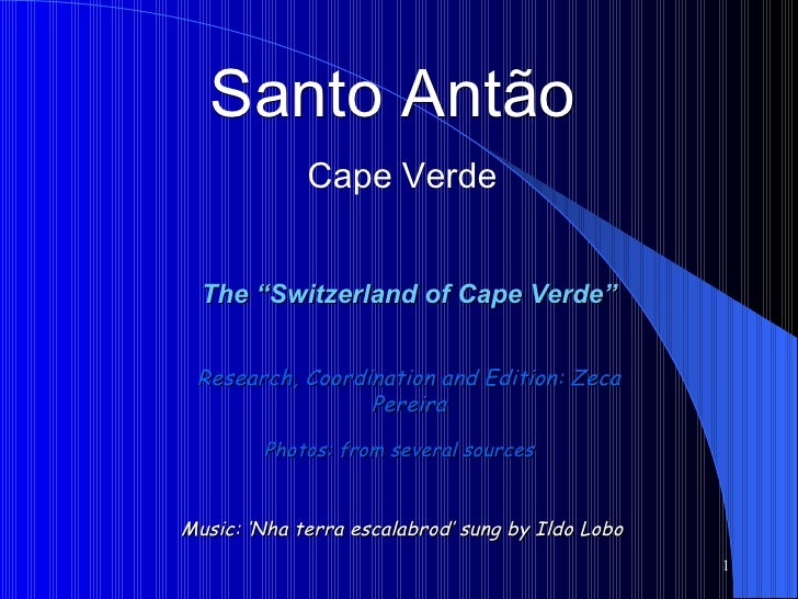 """Santo Antão  Cape Verde The """"Switzerland of Cape Verde"""" Photos: from several sources Research, Coordination and Edition: Z..."""
