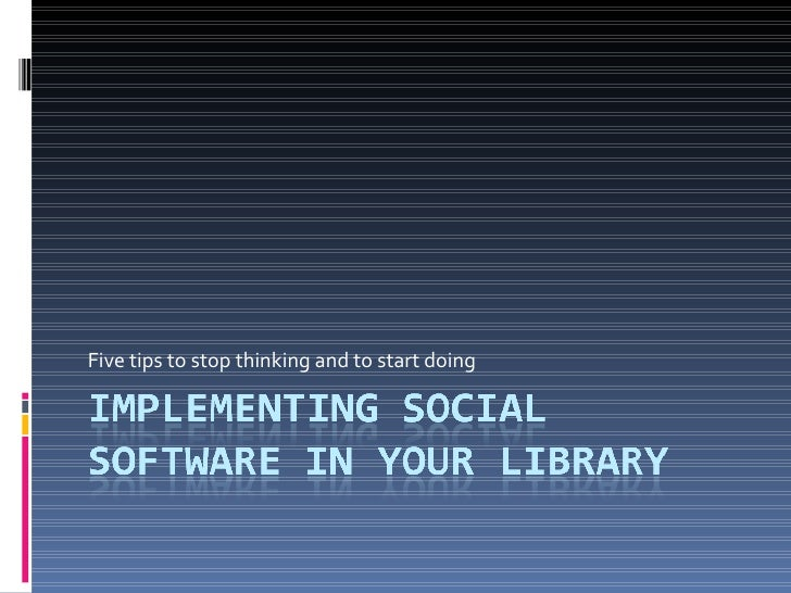 Five tips for implementing social software in your library
