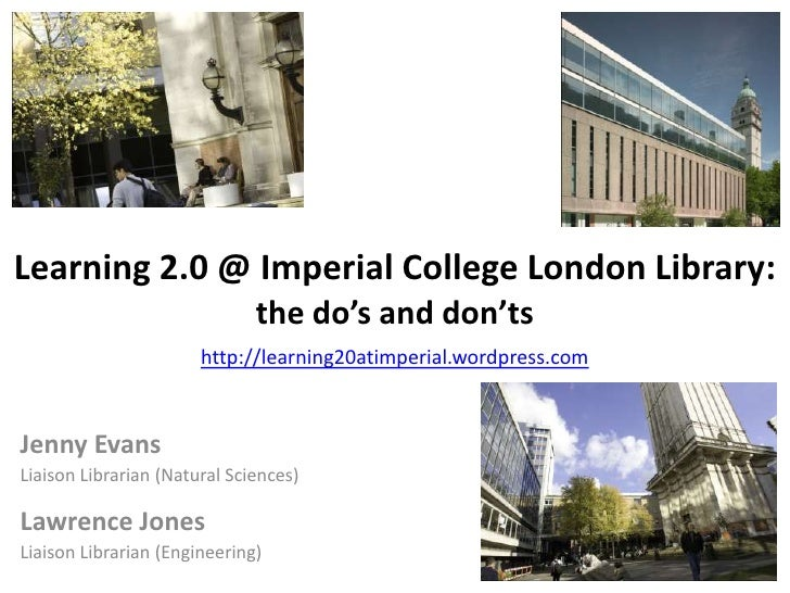 Learning 2.0 @ Imperial College London Library:the do's and don'tshttp://learning20atimperial.wordpress.com<br />Jenny Eva...