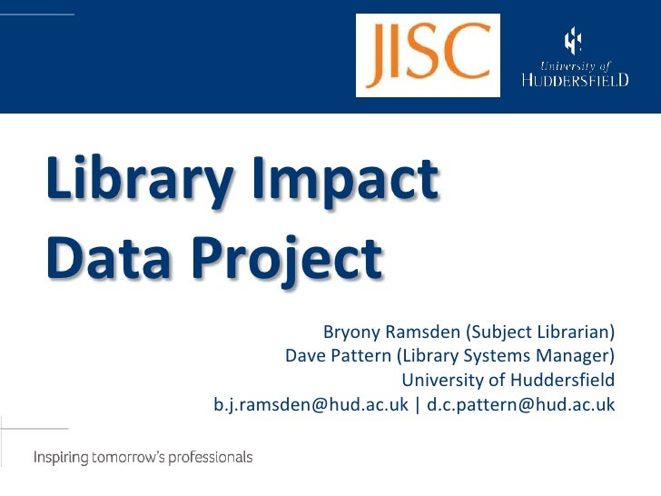 Library ImpactData Project                 Bryony Ramsden (Subject Librarian)             Dave Pattern (Library Systems Ma...