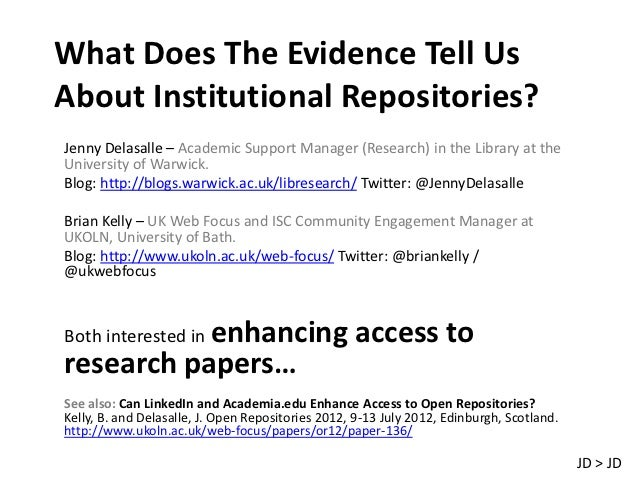 What Does The Evidence Tell UsAbout Institutional Repositories?Jenny Delasalle – Academic Support Manager (Research) in th...