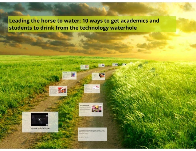 Leading the horse to water: 10 ways to get academics and students to drink from the technology waterhole