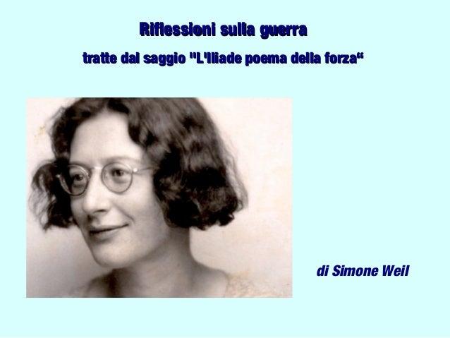 """Riflessioni sulla guerratratte dal saggio """"LIliade poema della forza""""                                      di Simone Weil"""