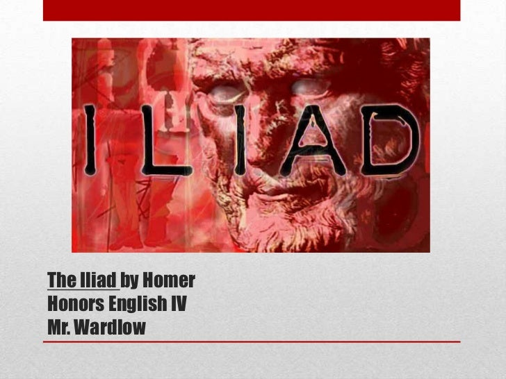 The Iliad by HomerHonors English IVMr. Wardlow
