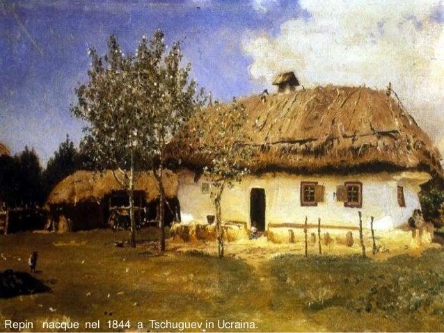 . Repin nacque nel 1844 a Tschuguev in Ucraina.
