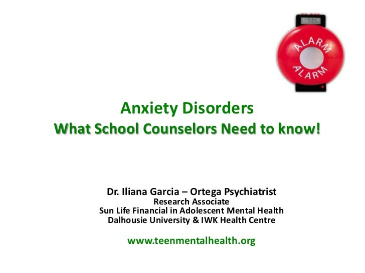 Anxiety DisordersWhat School Counselors Need to know!       Dr. Iliana Garcia – Ortega Psychiatrist                    Res...