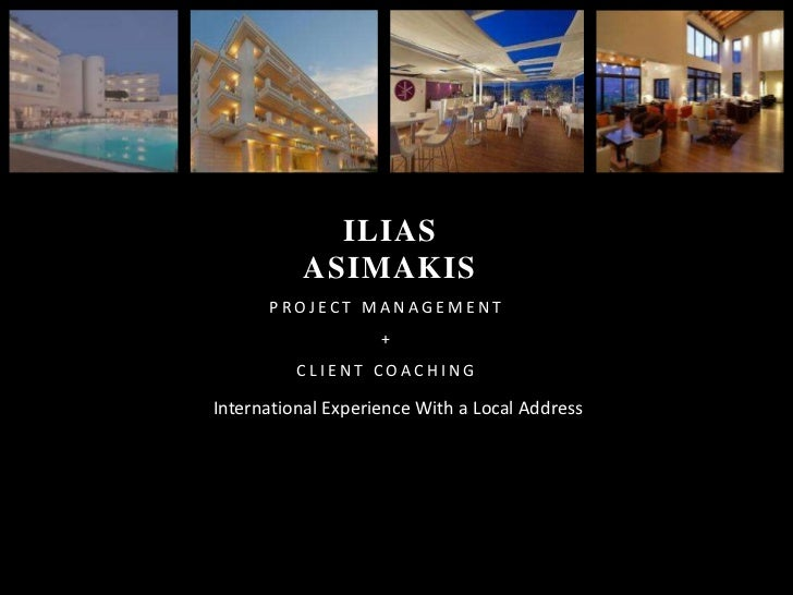 ILIAS ASIMAKIS<br />PROJECT MANAGEMENT<br />+ <br />CLIENT COACHING              <br />International Experience With a Loc...