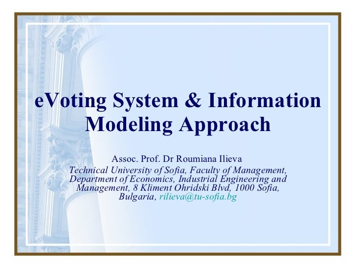 eVoting  System & Information  Modeling Approach Assoc. Prof. Dr Roumiana Ilieva  Technical University of Sofia, Faculty o...