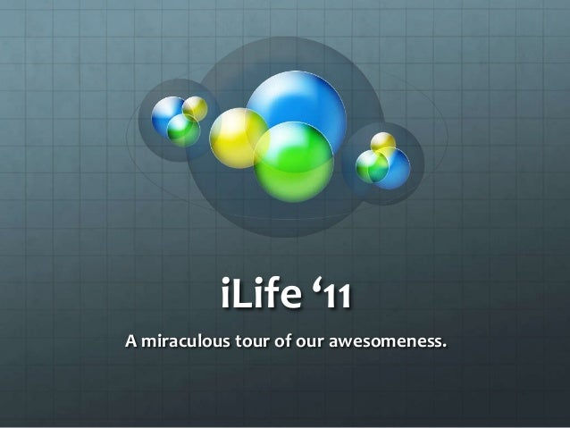 iLife '11A miraculous tour of our awesomeness.