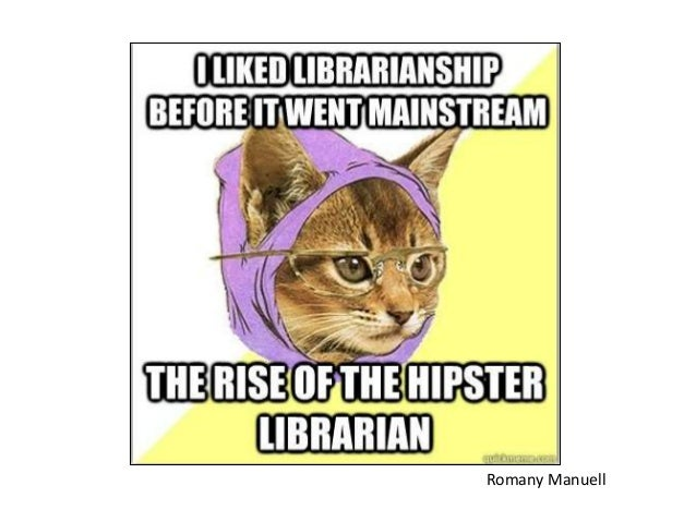 I liked librarianship before it went mainstream