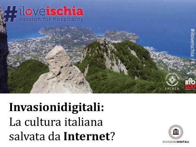 La cultura Italiana salvata da Internet? #iloveischia 27 Marzo 2014