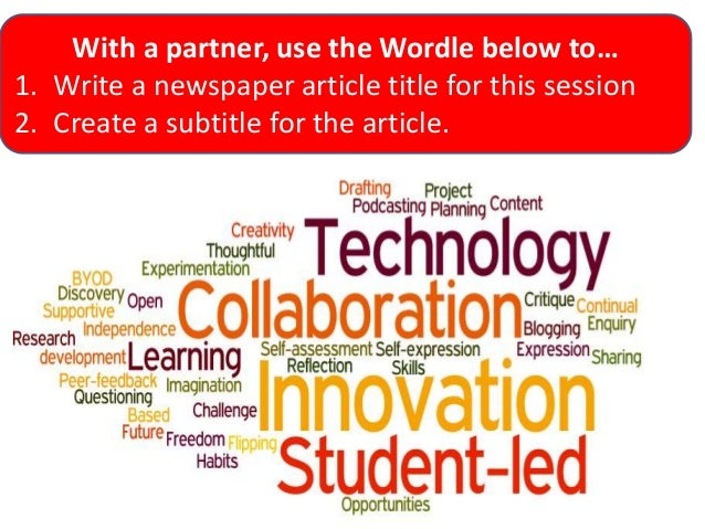 With a partner, use the Wordle below to… 1. Write a newspaper article title for this session 2. Create a subtitle for the ...