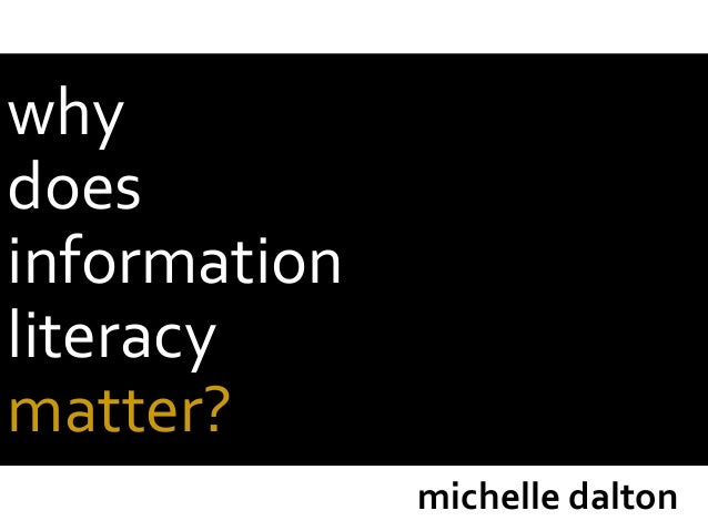 why does information literacy matter? michelle dalton