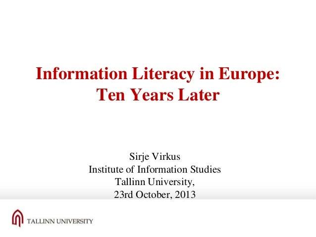Information Literacy in Europe: Ten Years Later  Sirje Virkus Institute of Information Studies Tallinn University, 23rd Oc...
