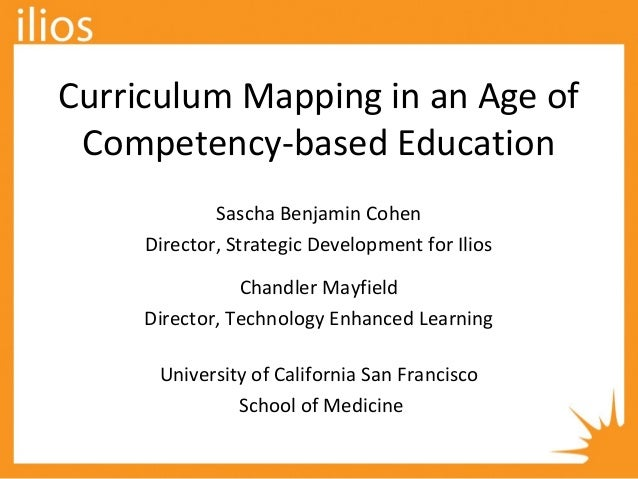 Curriculum Mapping in an Age of Competency-based Education Sascha Benjamin Cohen Director, Strategic Development for Ilios...