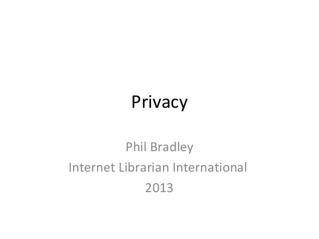 Privacy Phil Bradley Internet Librarian International 2013