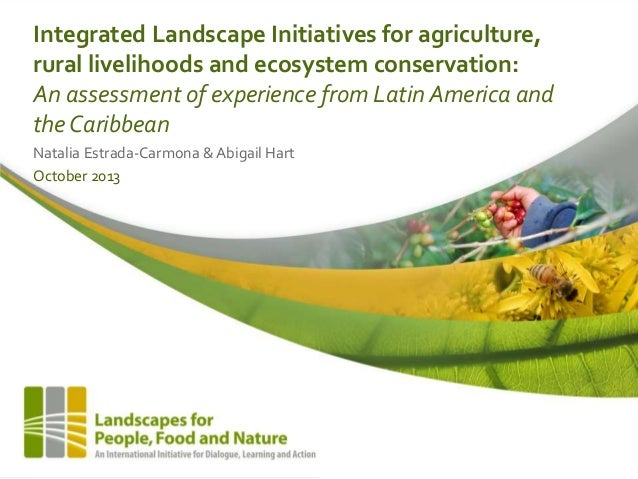 Integrated Landscape Initiatives for agriculture, rural livelihoods and ecosystem conservation: An assessment of experienc...