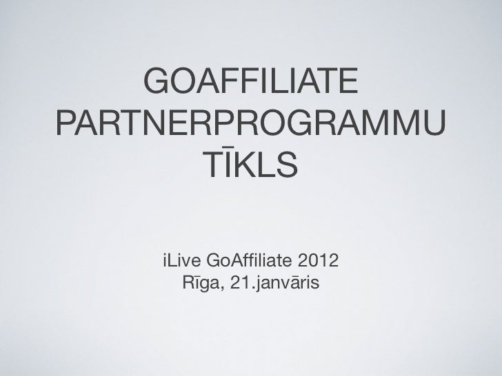 I live 2 3 goaffiliate-21-aigars-armanovs-goaffiliate-partnerprogrammu-tikls