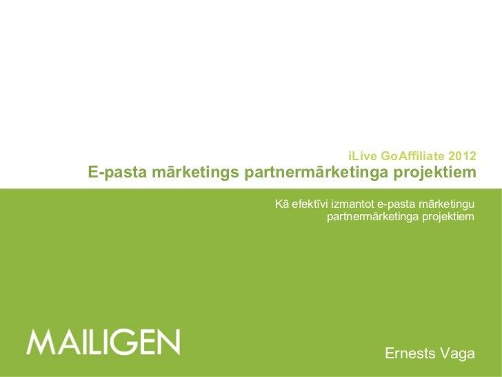 iLive GoAffiliate 2012 E-pasta mārketings partnermārketinga projektiem Kā efektīvi izmantot e-pasta mārketingu partnermārk...