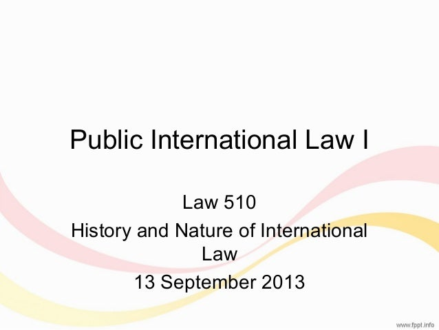 Public International Law I Law 510 History and Nature of International Law 13 September 2013