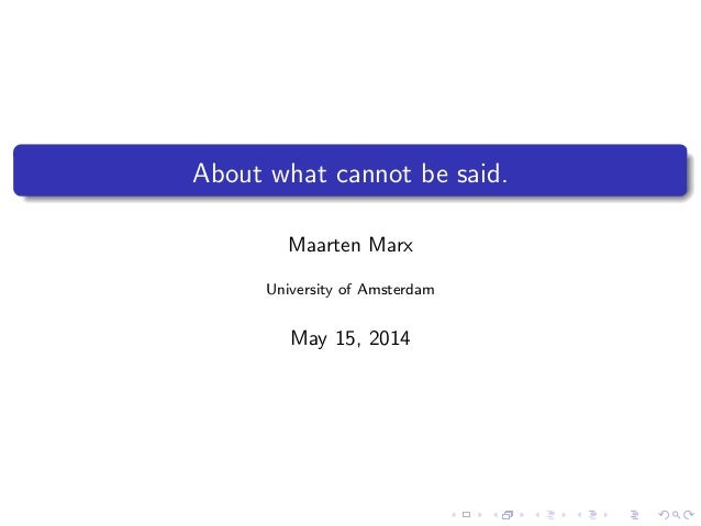 About what cannot be said. Maarten Marx University of Amsterdam May 15, 2014